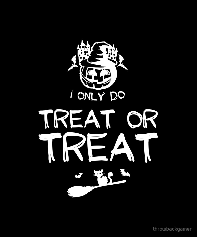 I Only Do Treat or Treat Funny Halloween Gift Idea by throwbackgamer