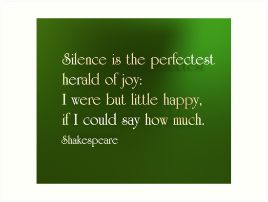 Quote: Silence is the Perfectest Herald of Joy.... Shakespeare by Alan Anderson