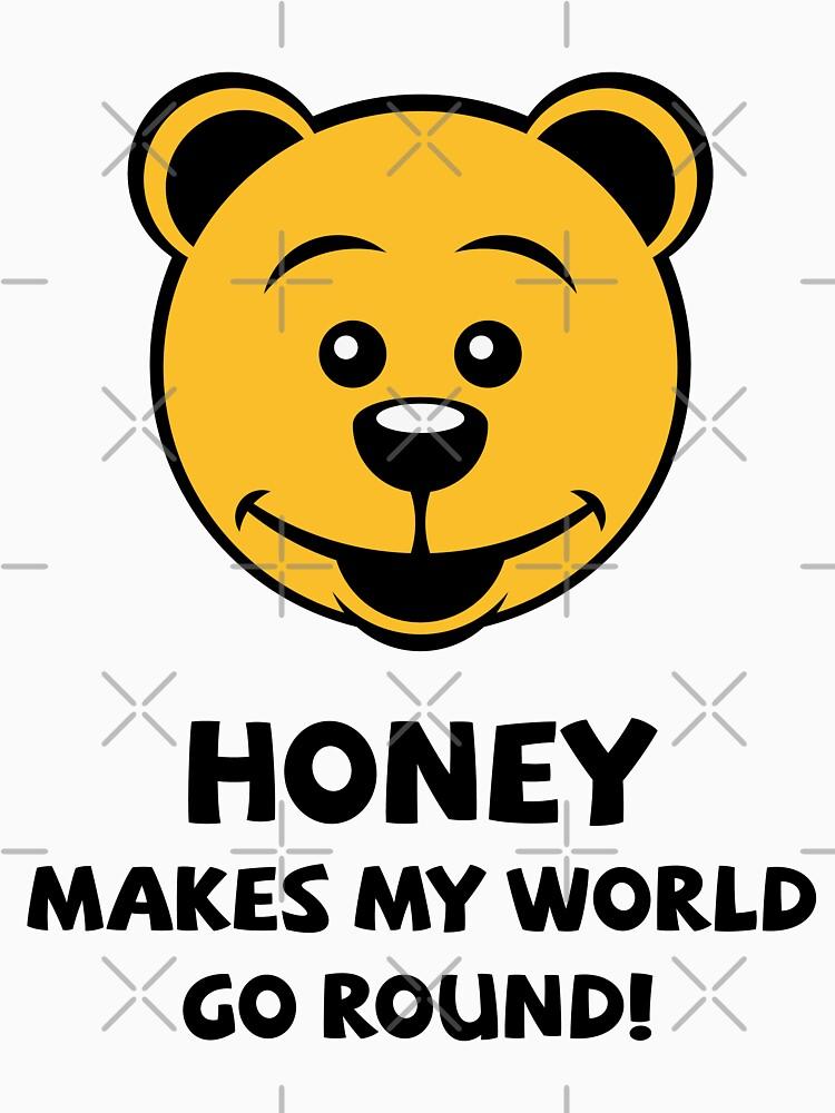 Honey Makes My World Go Round! (Honey Bear) by MrFaulbaum