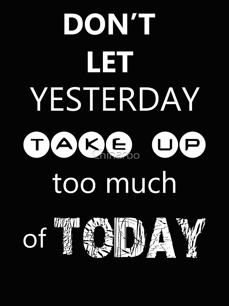 Don't let yesterday take up too much of today, quote gift by Chinaroo