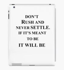 don't rush and never settle if it's meant to be it will be quote gift iPad Case/Skin