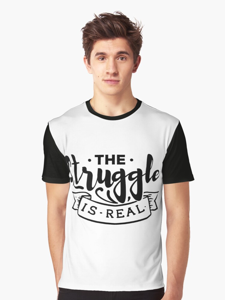 The struggle is real Graphic T-Shirt Front