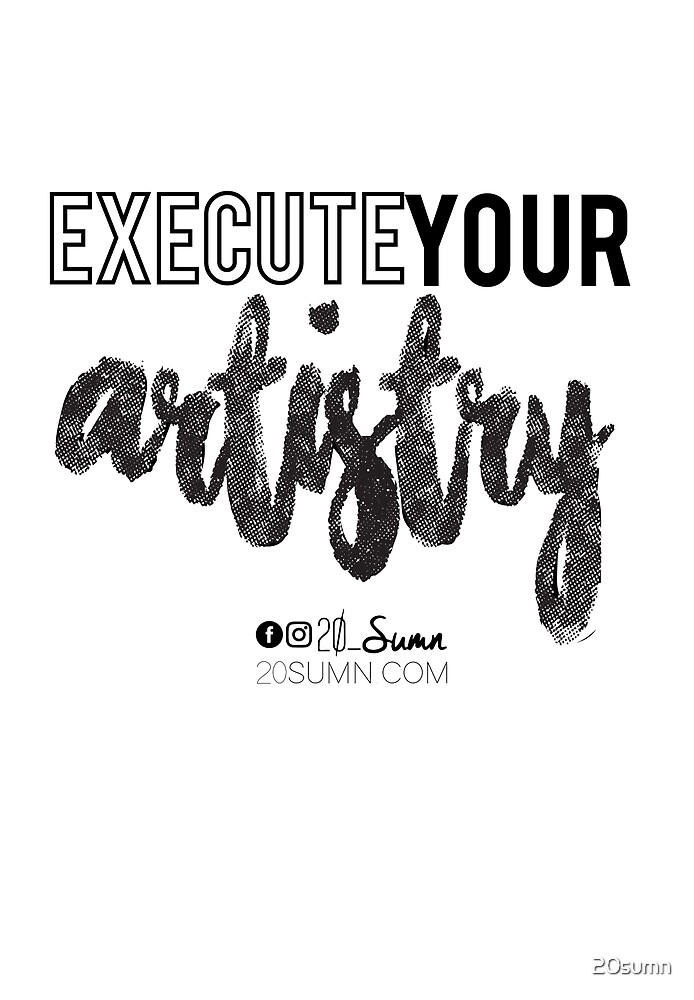 Execute your artistry grafitti.  by 20sumn