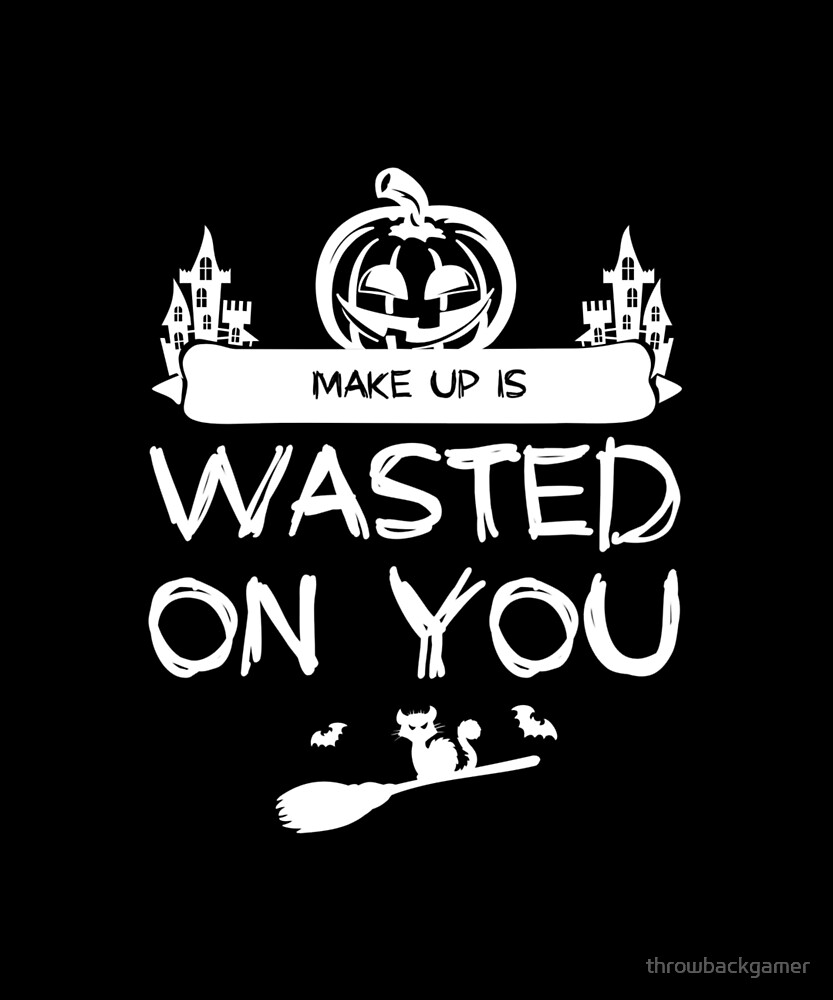 Make Up Is Wasted On You Funny Halloween Gift Idea by throwbackgamer