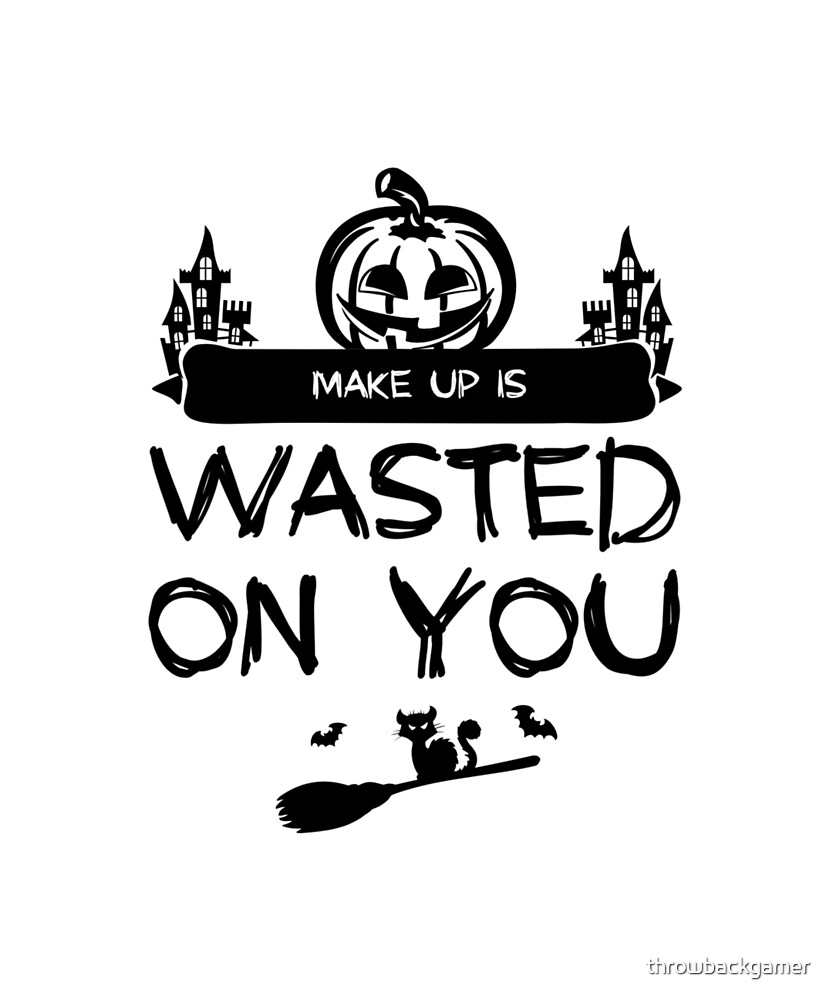Make Up Is Wasted On You Funny Halloween Gift Idea Black Text by throwbackgamer