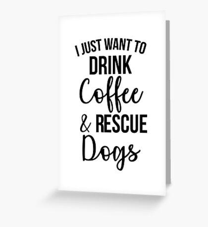Ich möchte nur Kaffee und Rettungshunde trinken Grußkarte