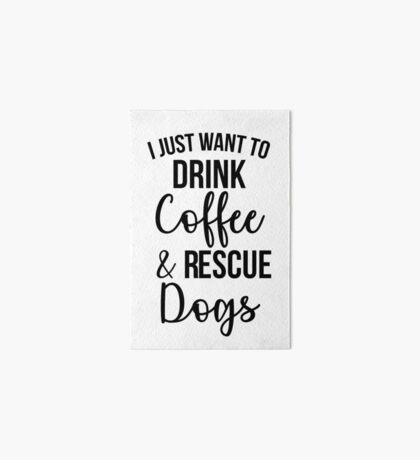 Ich möchte nur Kaffee und Rettungshunde trinken Galeriedruck