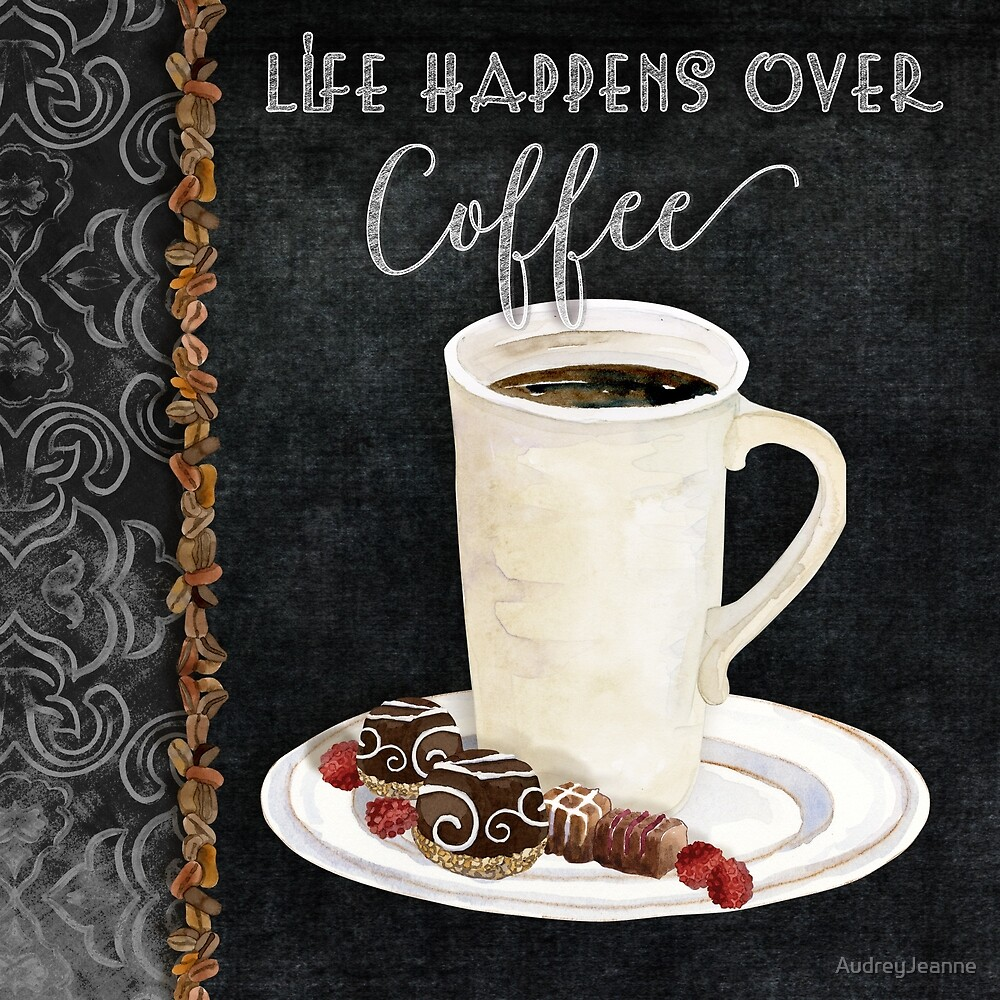 Life Happens Over Coffee Watercolor Chalkboard by AudreyJeanne