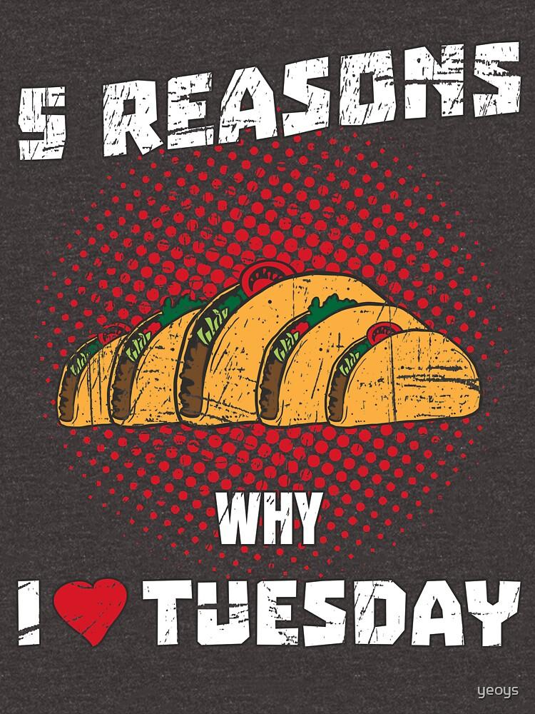 Tacoholic ➢ 5 Reasons I Love Tuesday ➢ Funny Taco von yeoys
