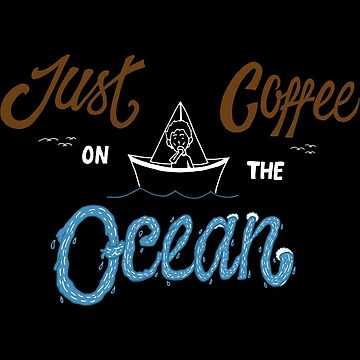 Just Coffee on the Ocean by TriMale