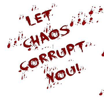 Let Chaos Corrupt by MadYorkie666
