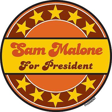 SAM MALONE FOR PRESIDENT by phigment-art