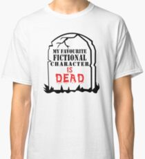 My favourite fictional character is dead - White Classic T-Shirt