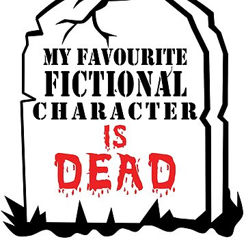 My favourite fictional character is dead - White by ramirodiz