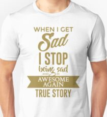 Stop Being Sad And Be Awesome T-Shirt