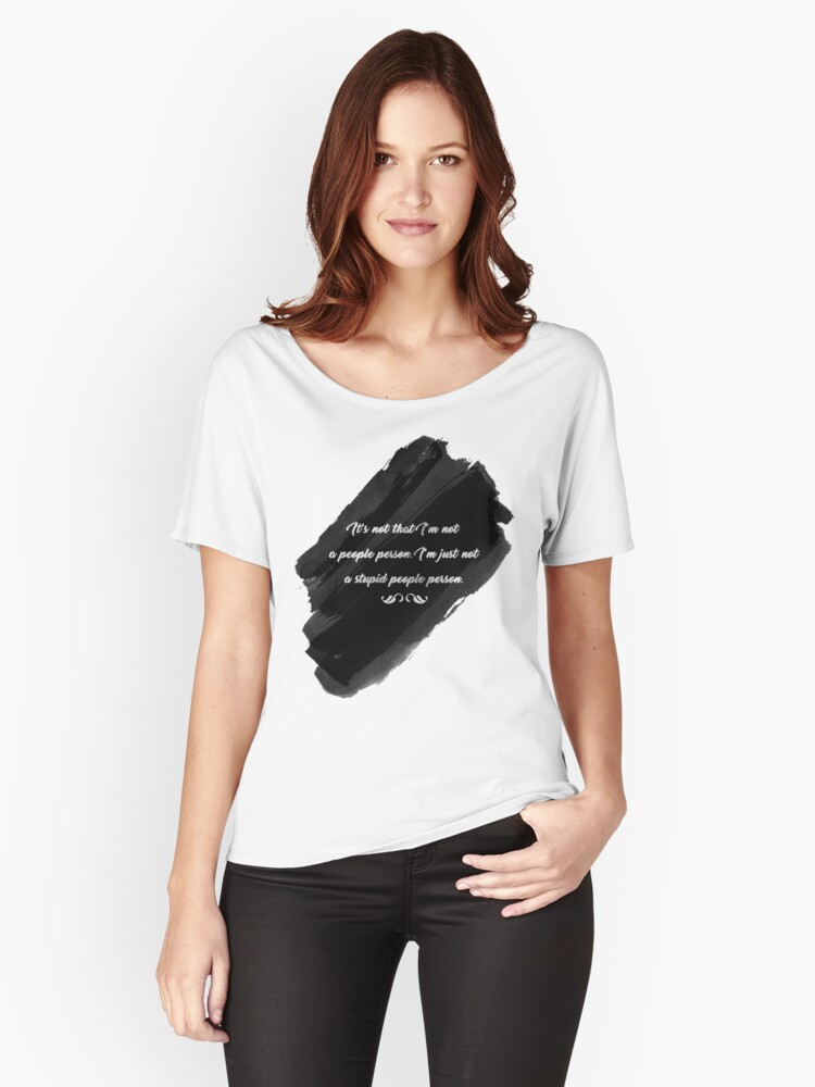 I'm Just Not A Stupid People Person Women's Relaxed Fit T-Shirt Front