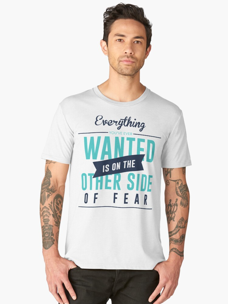 Everything You've Ever Wanted Is On The Other Side Of Fear Men's Premium T-Shirt Front
