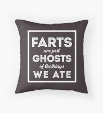 Farts Are Ghosts Of The Things We Ate Throw Pillow