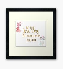 Be the Jess Day of Whatever You Do Framed Print