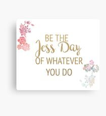 Be the Jess Day of Whatever You Do Canvas Print