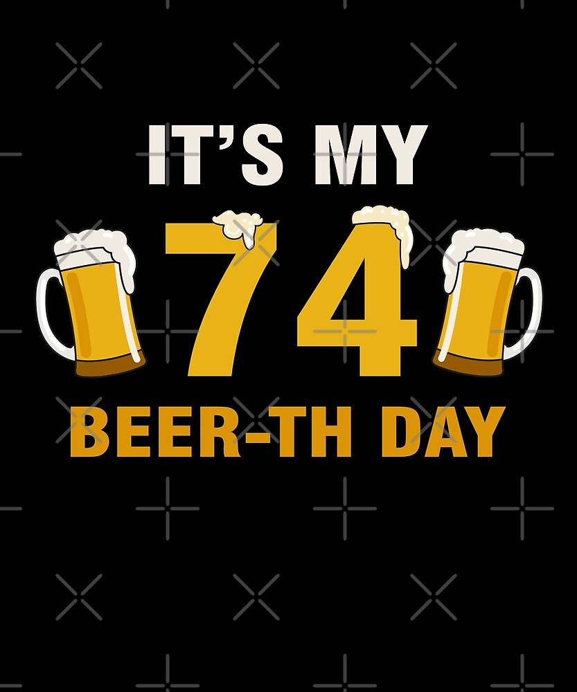 It's My 74th Beer-th Day Funny Birthday Cheer Pun by SpecialtyGifts