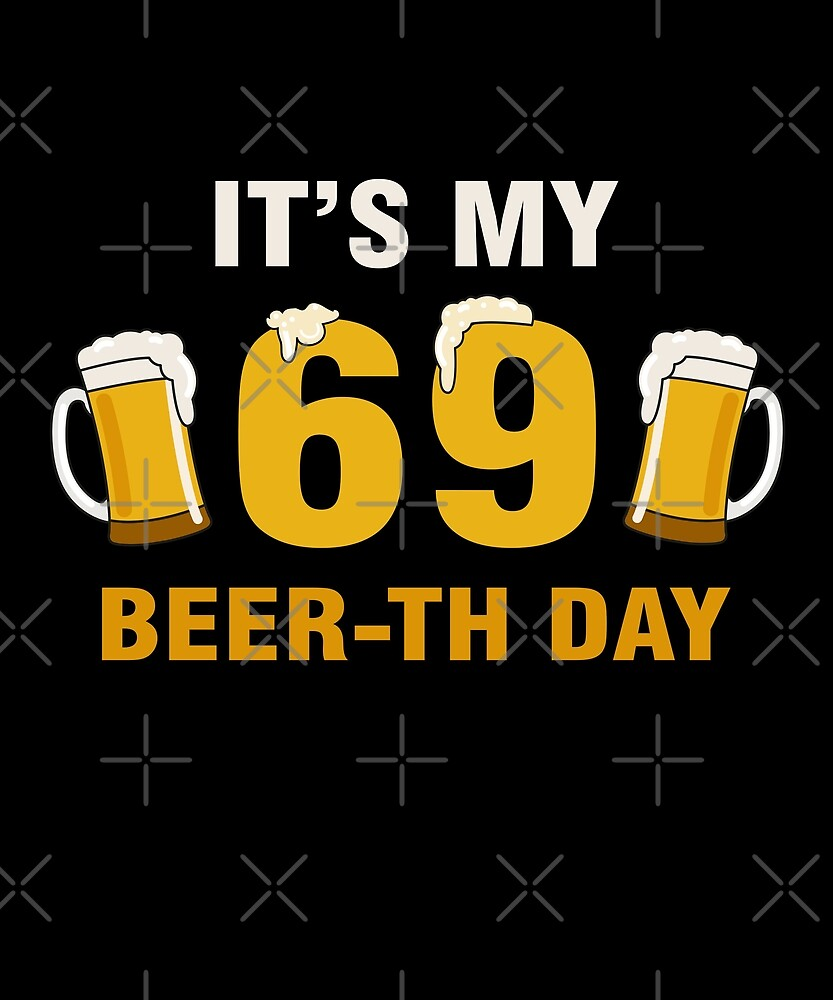It's My 69th Beer-th Day Funny Birthday Cheer Pun by SpecialtyGifts