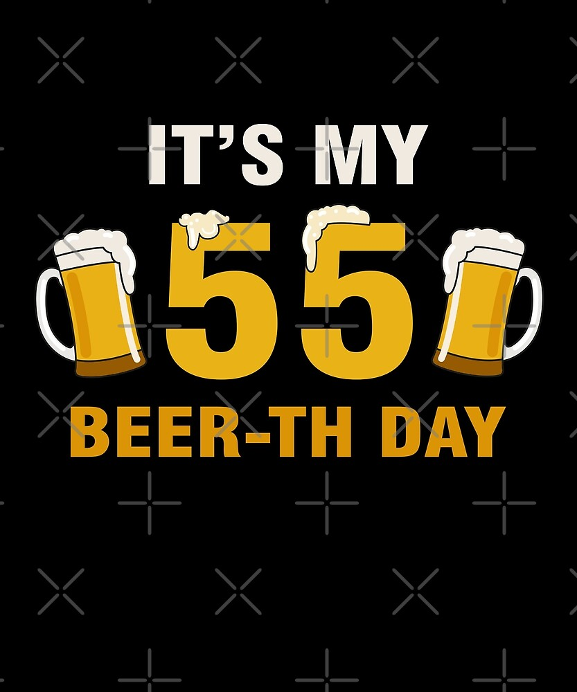 It's My 55th Beer-th Day T-Shirt Funny Birthday Cheer Pun by SpecialtyGifts