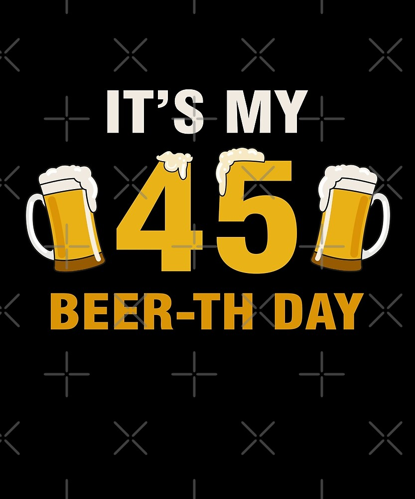 It's My 45th Beer-th Day T-Shirt Funny Birthday Cheer Pun by SpecialtyGifts
