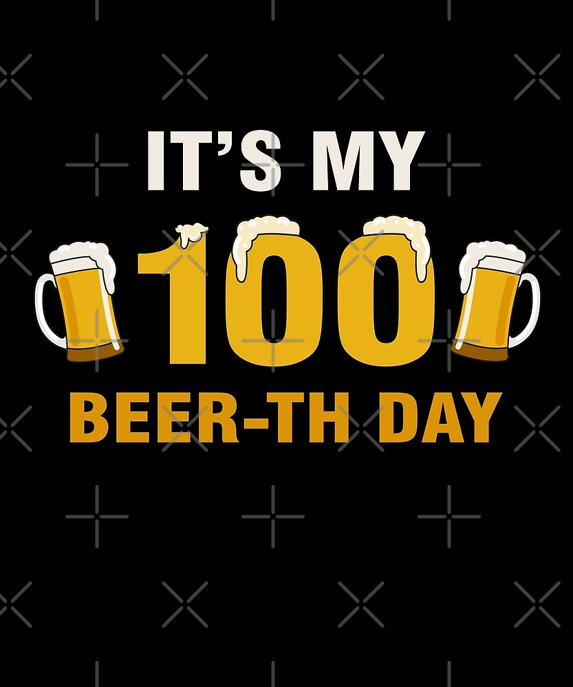 It's My 100th Beer-th Day T-Shirt Funny Birthday Cheer Pun by SpecialtyGifts