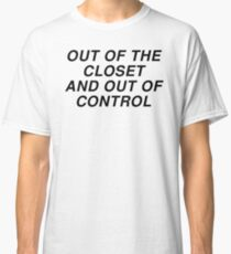 out of the closet and out of control Classic T-Shirt