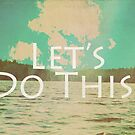 Let's Do This! by Vintageskies