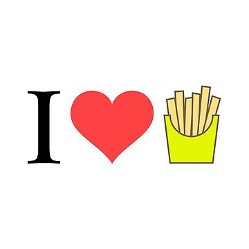 I Love French Fries by samcallou