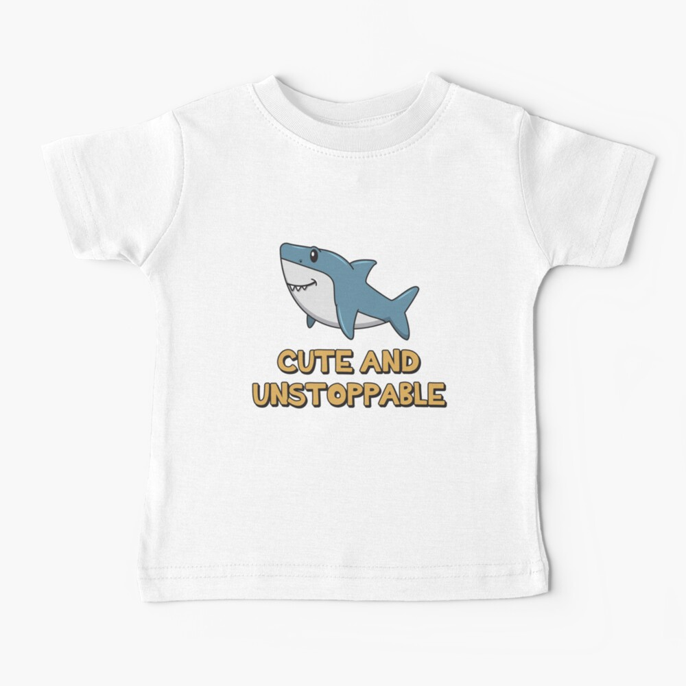 Shark Quote ➢ Cute And Unstoppable Shark Baby T-Shirt