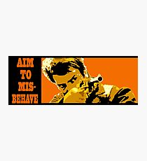 Aim to Misbehave! Photographic Print