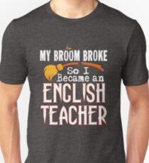 English Teacher Funny Witch T-Shirt My Broom Broke Halloween Unisex T-Shirt