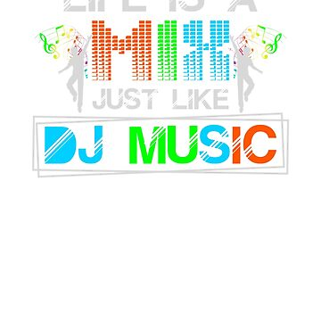 Life Is A Mix Just Like DJ Music by nerdalertshirts