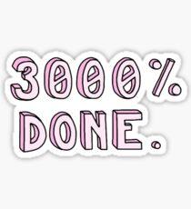 3000% Done Sticker