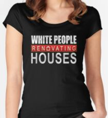 White People Renovating Houses Funny Parody Design Women's Fitted Scoop T-Shirt