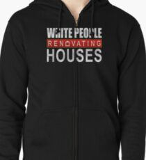 White People Renovating Houses Funny Parody Design Zipped Hoodie