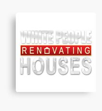 White People Renovating Houses Funny Parody Design Canvas Print