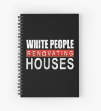 White People Renovating Houses Funny Parody Design Spiral Notebook