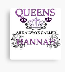 Queens are always called Hannah Canvas Print
