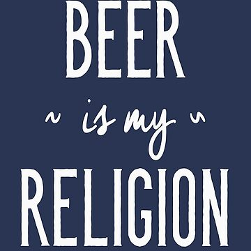 Funny Drinking Shirt – Funny Beer Saying Beer Is My Religion by drinkinghumor