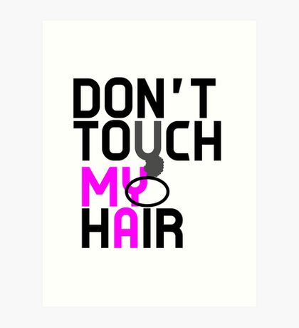 Don't Touch My Natural Hair Art Print