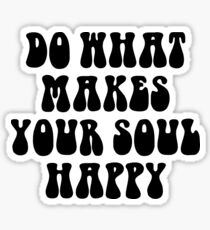 DO WHAT MAKE YOUR SOUL HAPPY Sticker