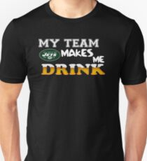 Jets, My Team Makes Me Drink T-Shirt