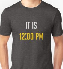 it is high noon Unisex T-Shirt