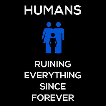 Humans Ruin Everything, Blue on Black by eigenmagic