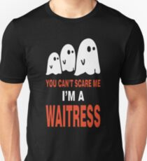 You Can't Scare Me I M A Waitress T-Shirt