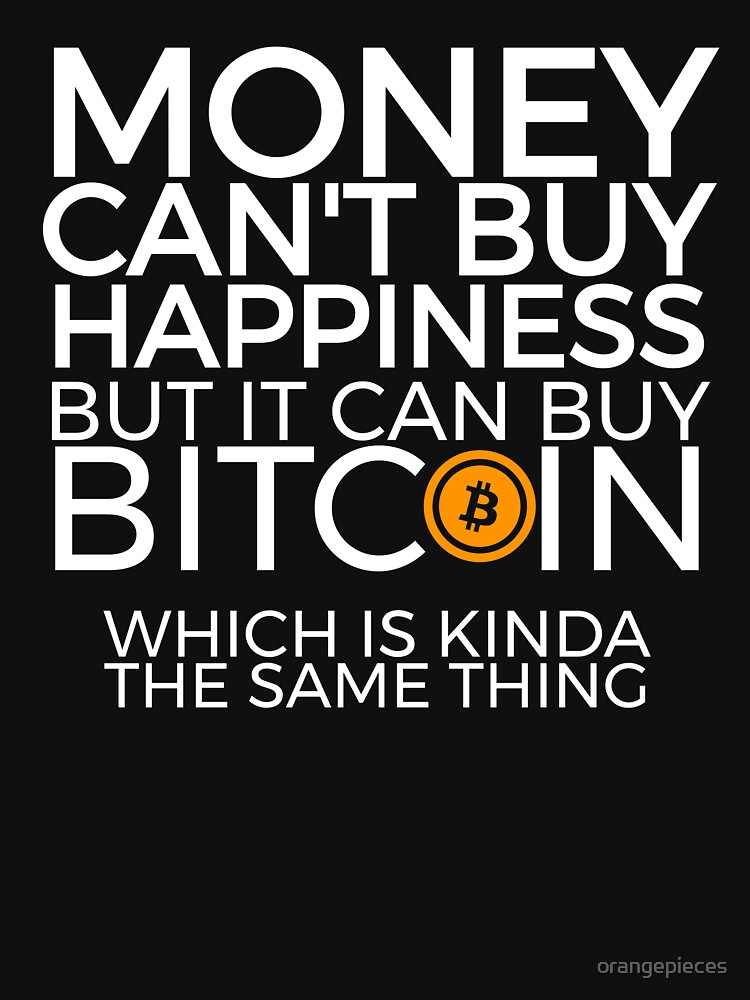 Money Cant Buy Happiness But IT Can Bitcoin Shirt By Orangepieces